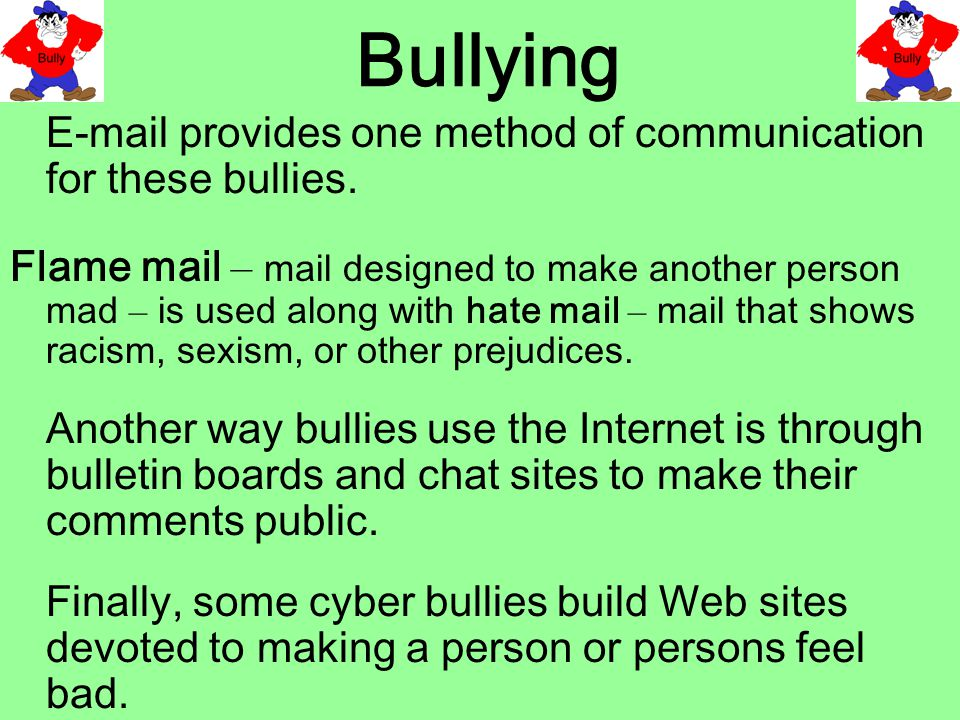 Bullying E-mail provides one method of communication for these bullies.