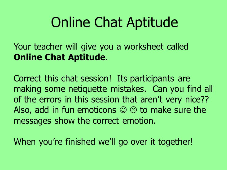Online Chat Aptitude Your teacher will give you a worksheet called Online Chat Aptitude.