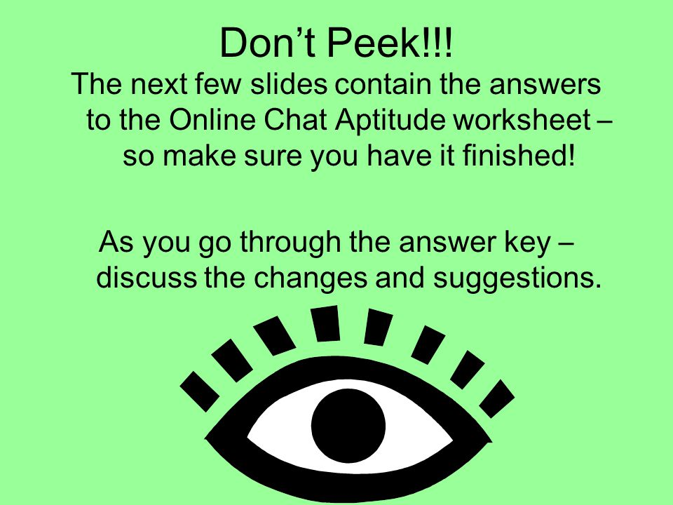 Don't Peek!!! The next few slides contain the answers to the Online Chat Aptitude worksheet – so make sure you have it finished!