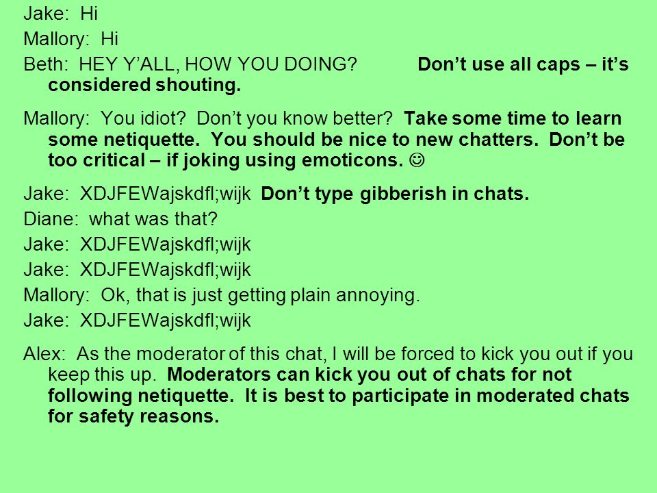 Jake: XDJFEWajskdfl;wijk Don't type gibberish in chats.