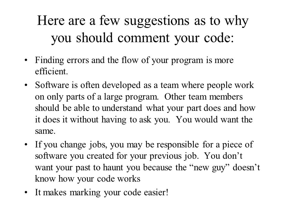 Here are a few suggestions as to why you should comment your code: