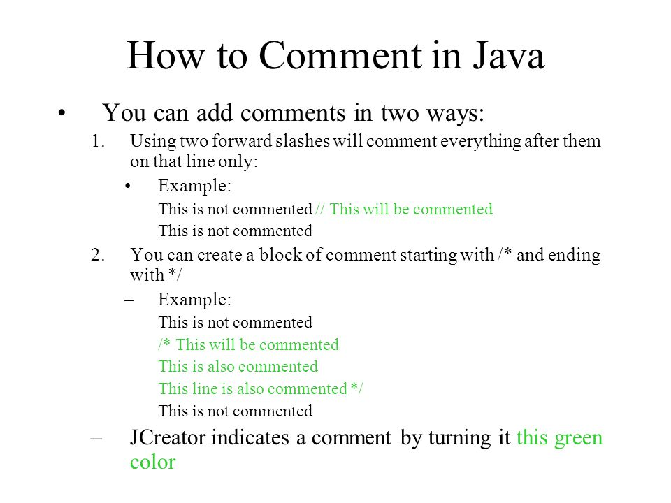 How to Comment in Java You can add comments in two ways: