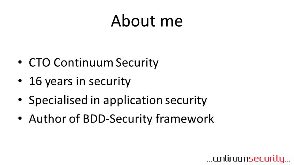 About me CTO Continuum Security 16 years in security