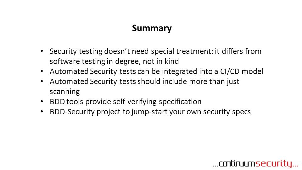 Summary Security testing doesn't need special treatment: it differs from software testing in degree, not in kind.