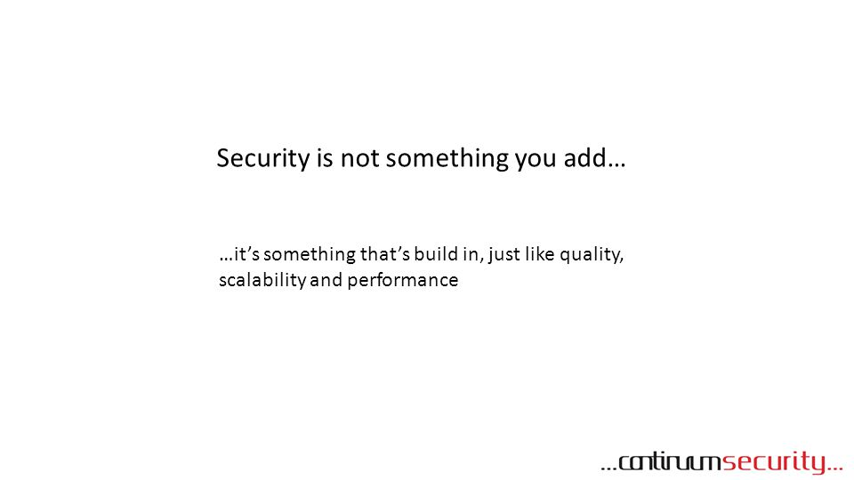 Security is not something you add…