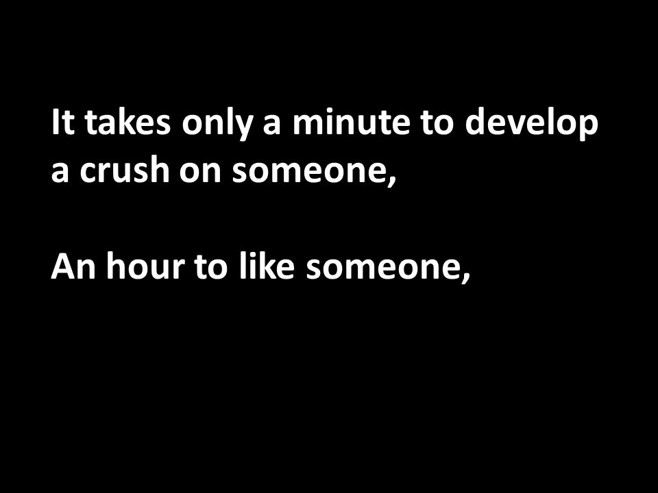 It takes only a minute to develop a crush on someone,