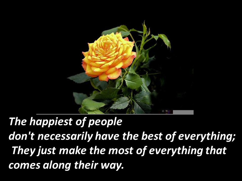 The happiest of people don t necessarily have the best of everything;