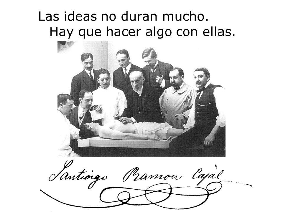 Las ideas no duran mucho. Hay que hacer algo con ellas.