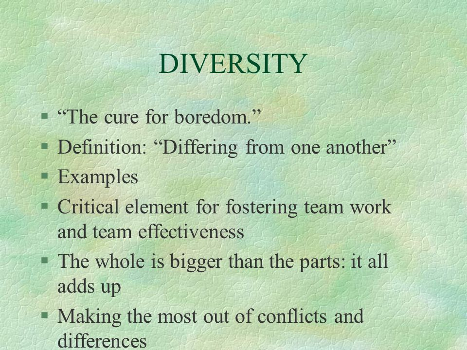 DIVERSITY The cure for boredom.