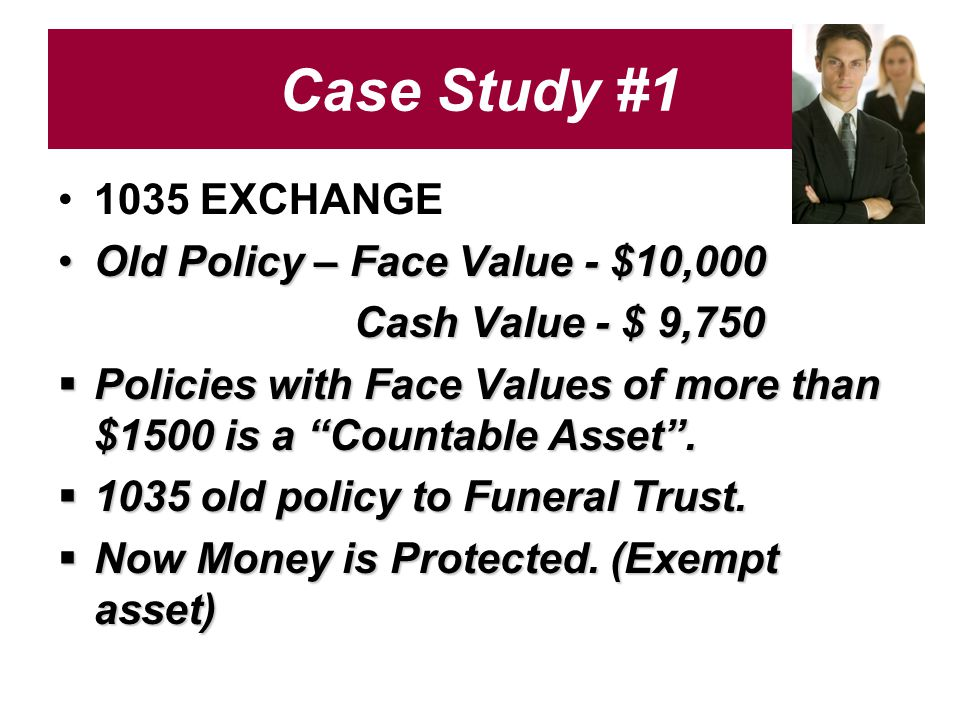 Case Study #1 1035 EXCHANGE Old Policy – Face Value - $10,000