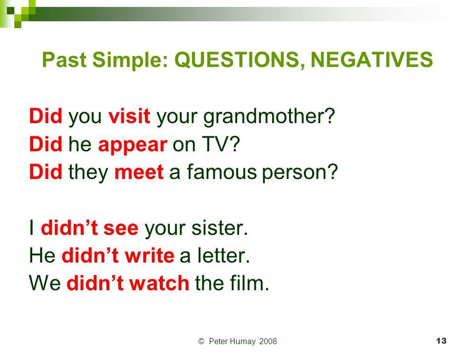 Past Simple: QUESTIONS, NEGATIVES