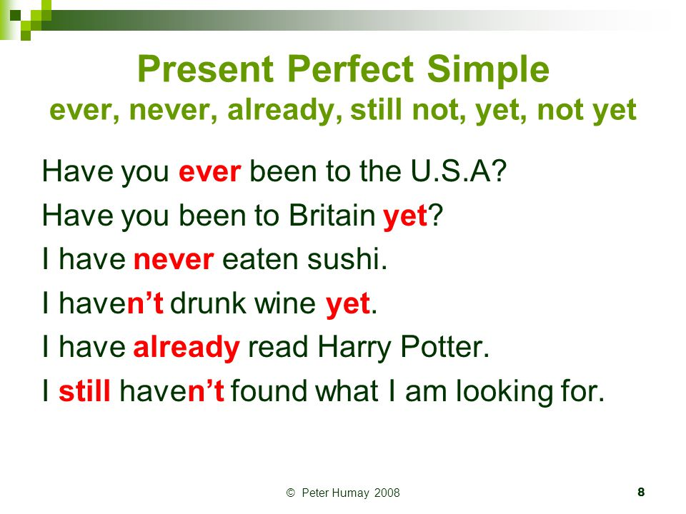 Present Perfect Simple ever, never, already, still not, yet, not yet