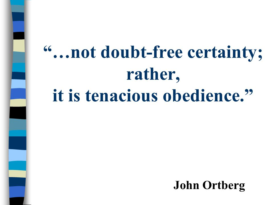 …not doubt-free certainty; rather, it is tenacious obedience.