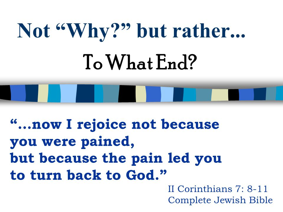 Not Why but rather... To What End …now I rejoice not because