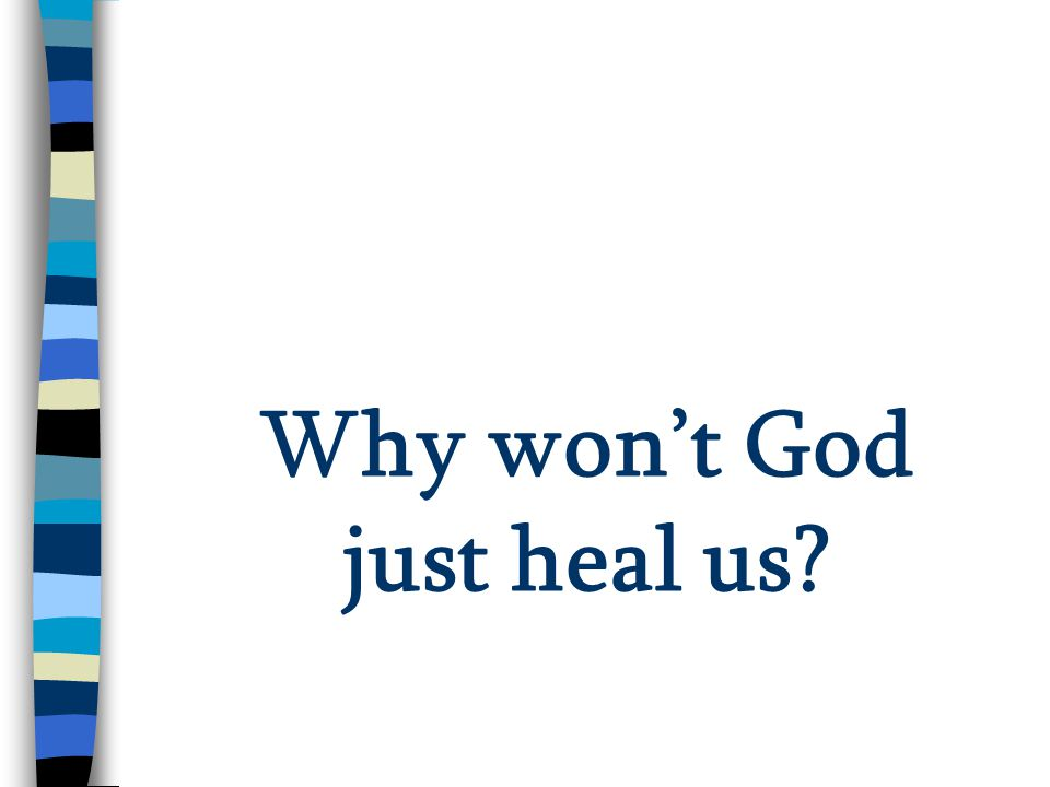 Why won't God just heal us