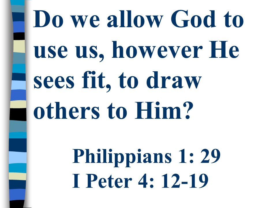 Philippians 1: 29 I Peter 4: 12-19