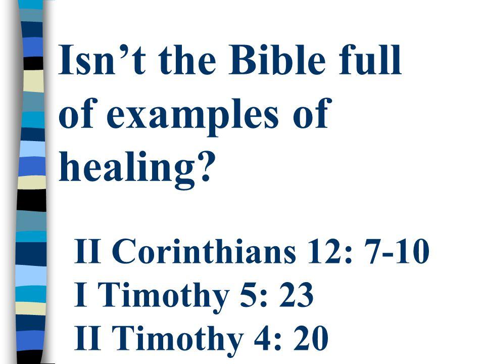 II Corinthians 12: 7-10 I Timothy 5: 23 II Timothy 4: 20