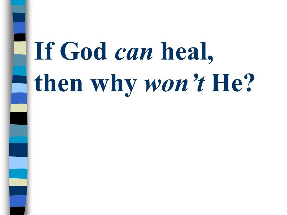 If God can heal, then why won't He