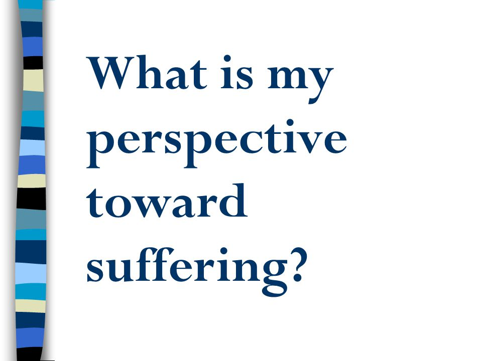 What is my perspective toward suffering