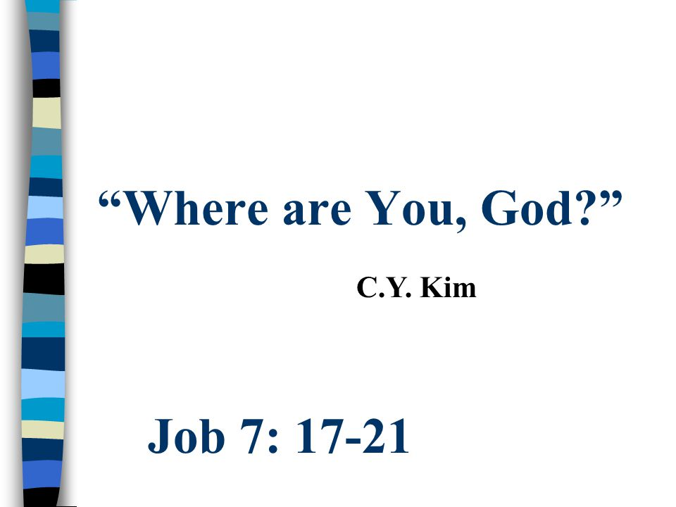 Where are You, God C.Y. Kim Job 7: 17-21