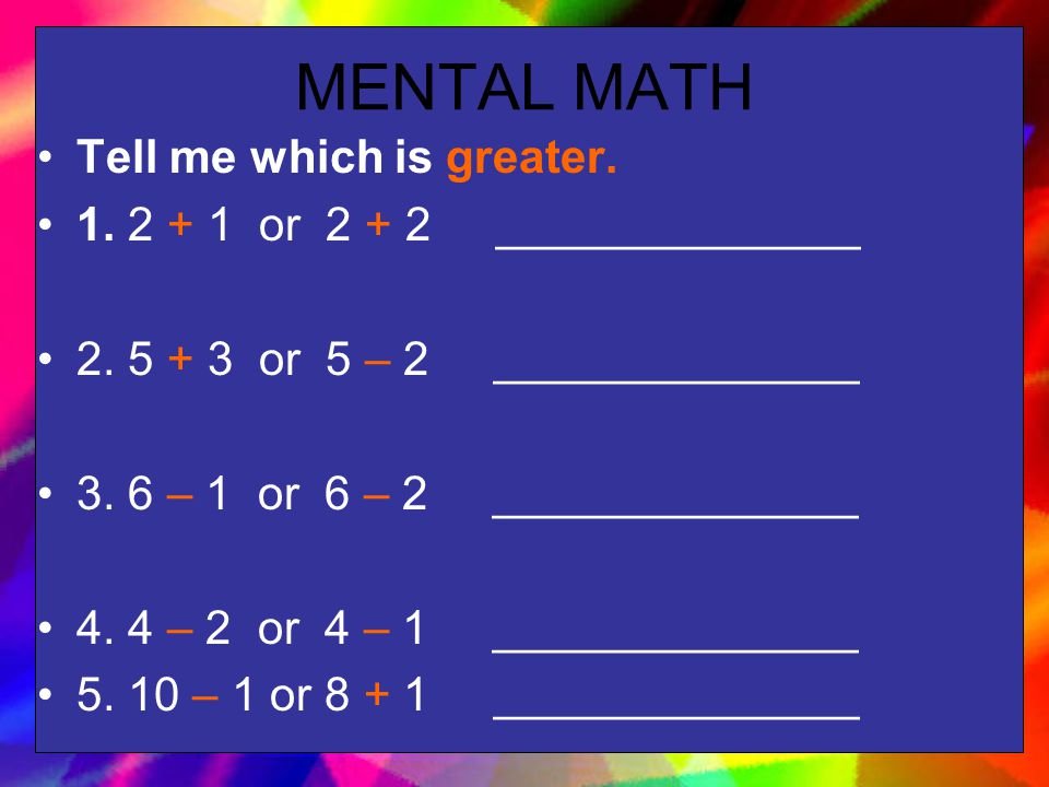 MENTAL MATH Tell me which is greater. 1. 2 + 1 or 2 + 2 ______________