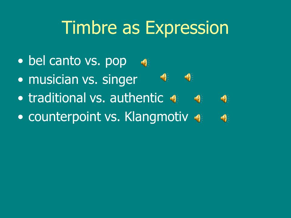 Timbre as Expression bel canto vs. pop musician vs. singer