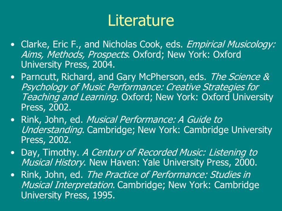 Literature Clarke, Eric F., and Nicholas Cook, eds. Empirical Musicology: Aims, Methods, Prospects. Oxford; New York: Oxford University Press, 2004.