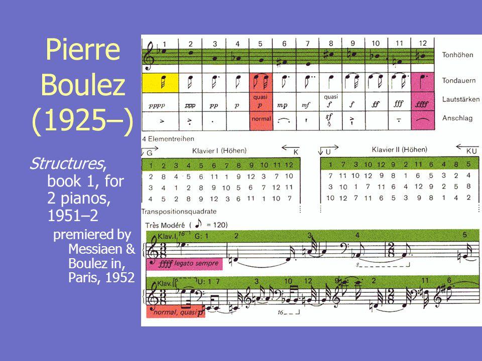 Pierre Boulez (1925–) Structures, book 1, for 2 pianos, 1951–2