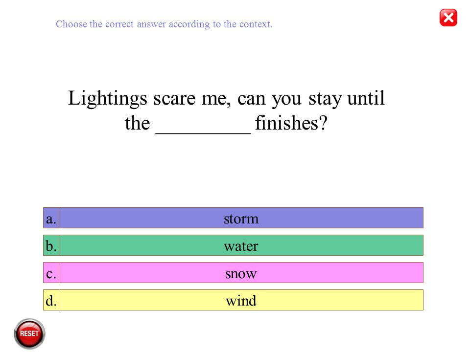 Lightings scare me, can you stay until the _________ finishes