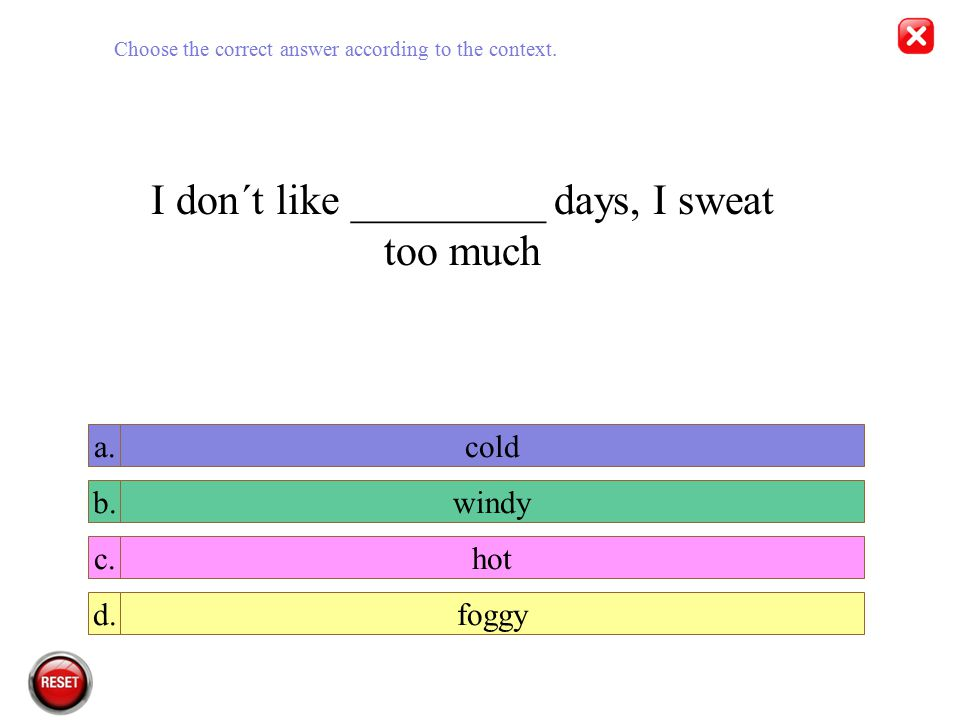 I don´t like _________ days, I sweat too much