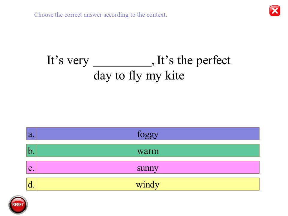 It's very _________, It's the perfect day to fly my kite