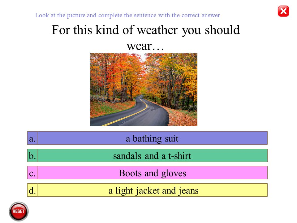 For this kind of weather you should wear…