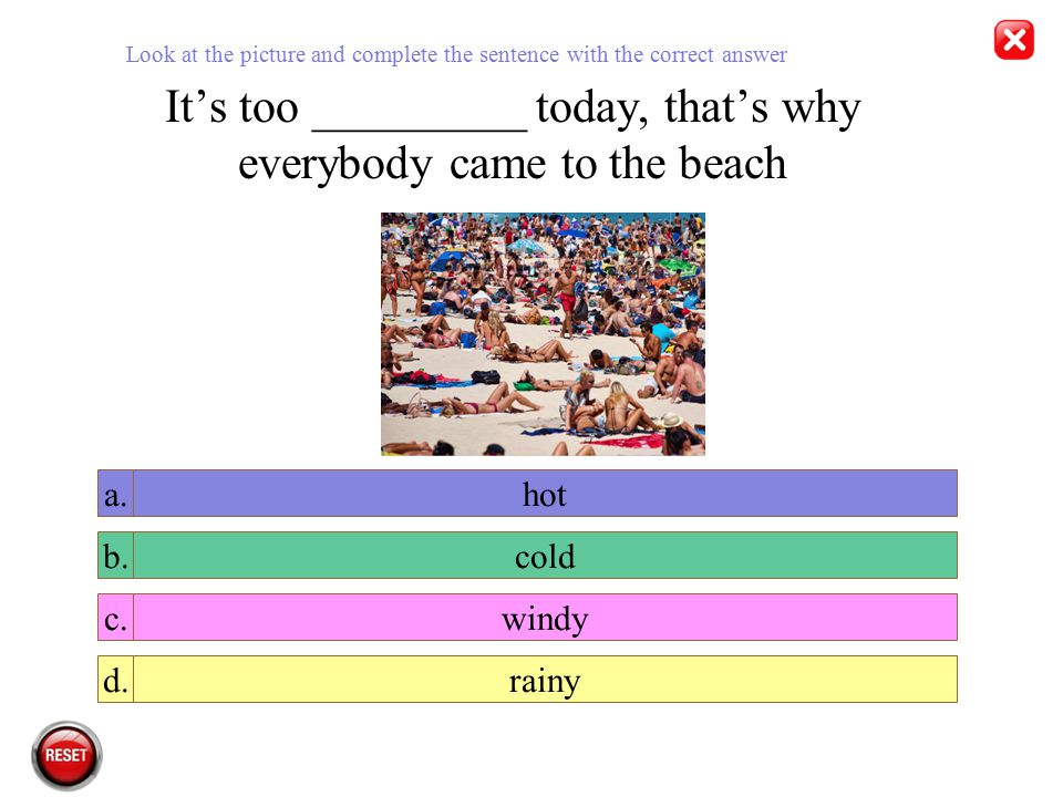 It's too _________ today, that's why everybody came to the beach