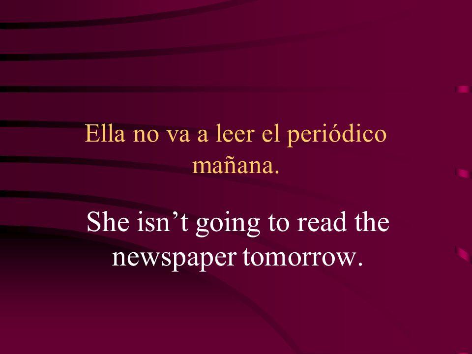 Ella no va a leer el periódico mañana.