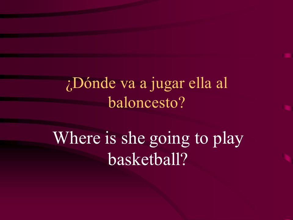 ¿Dónde va a jugar ella al baloncesto