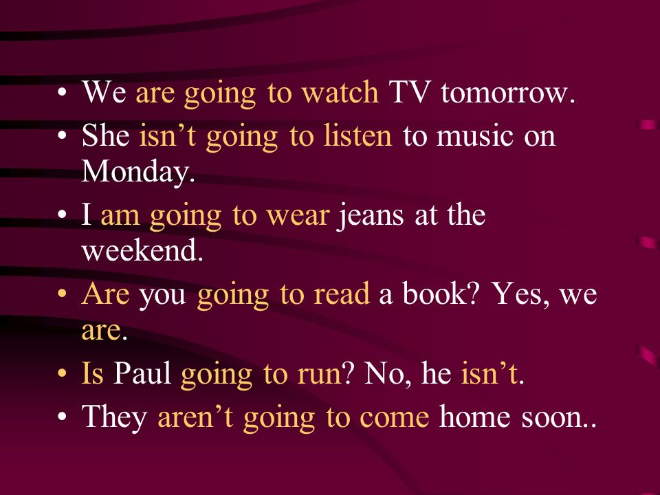 We are going to watch TV tomorrow.