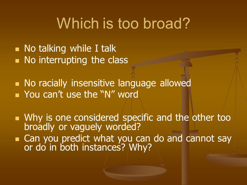 Which is too broad No talking while I talk No interrupting the class