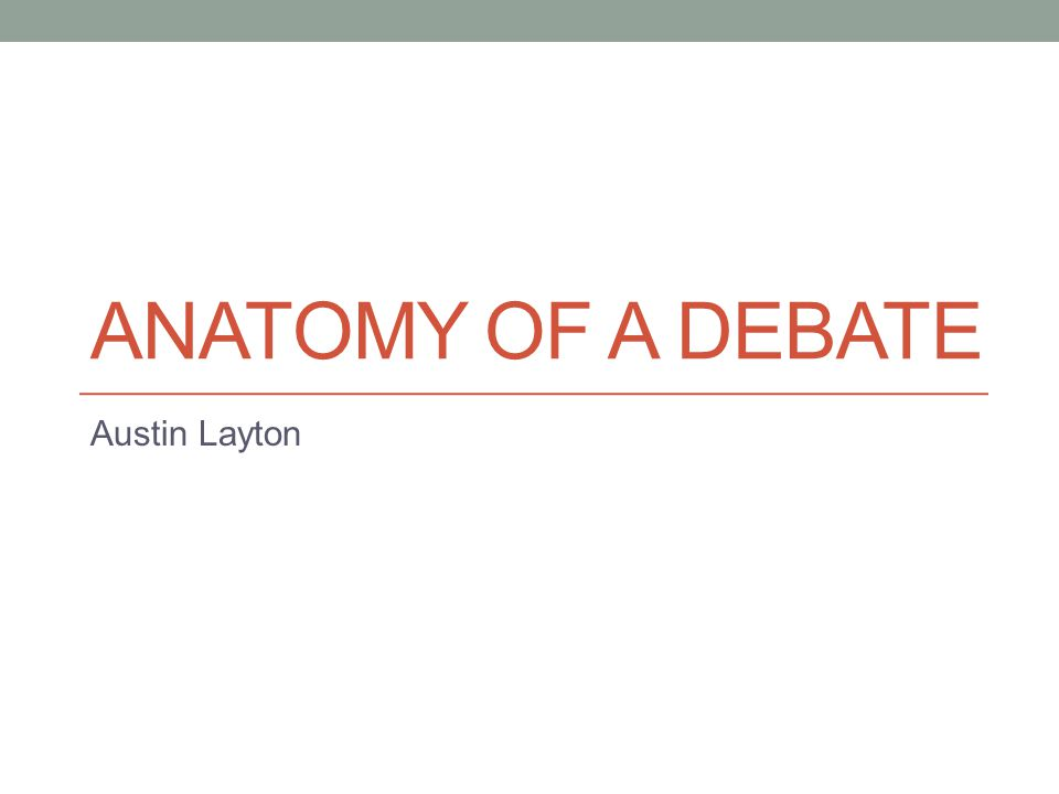 Anatomy of a debate Austin Layton