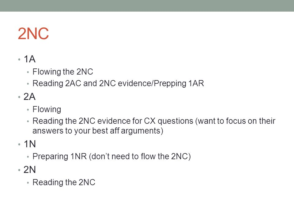 2NC 1A. Flowing the 2NC. Reading 2AC and 2NC evidence/Prepping 1AR. 2A. Flowing.
