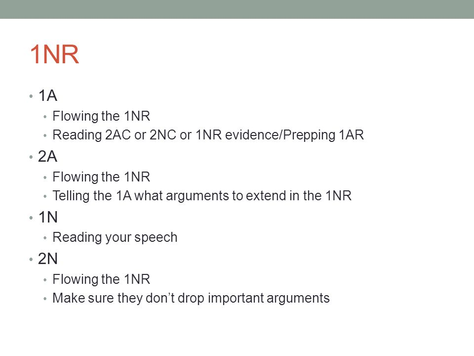 1NR 1A. Flowing the 1NR. Reading 2AC or 2NC or 1NR evidence/Prepping 1AR. 2A. Telling the 1A what arguments to extend in the 1NR.