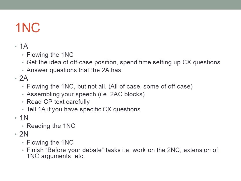 1NC 1A. Flowing the 1NC. Get the idea of off-case position, spend time setting up CX questions. Answer questions that the 2A has.