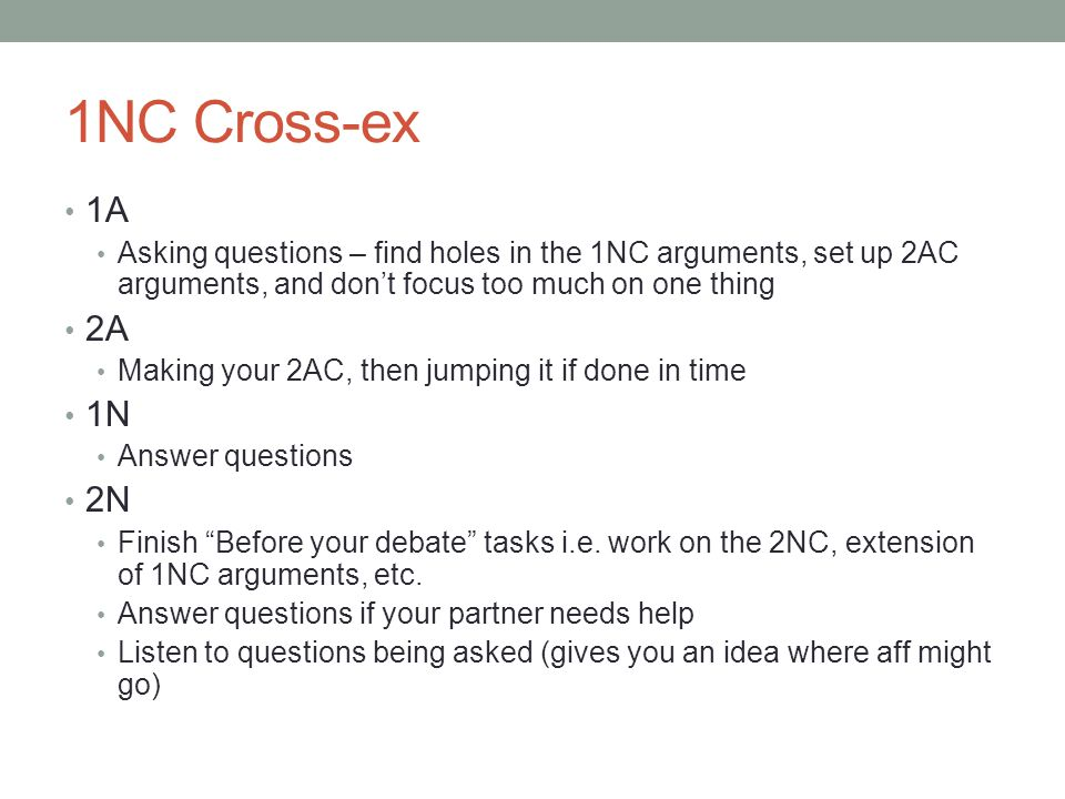 1NC Cross-ex 1A. Asking questions – find holes in the 1NC arguments, set up 2AC arguments, and don't focus too much on one thing.