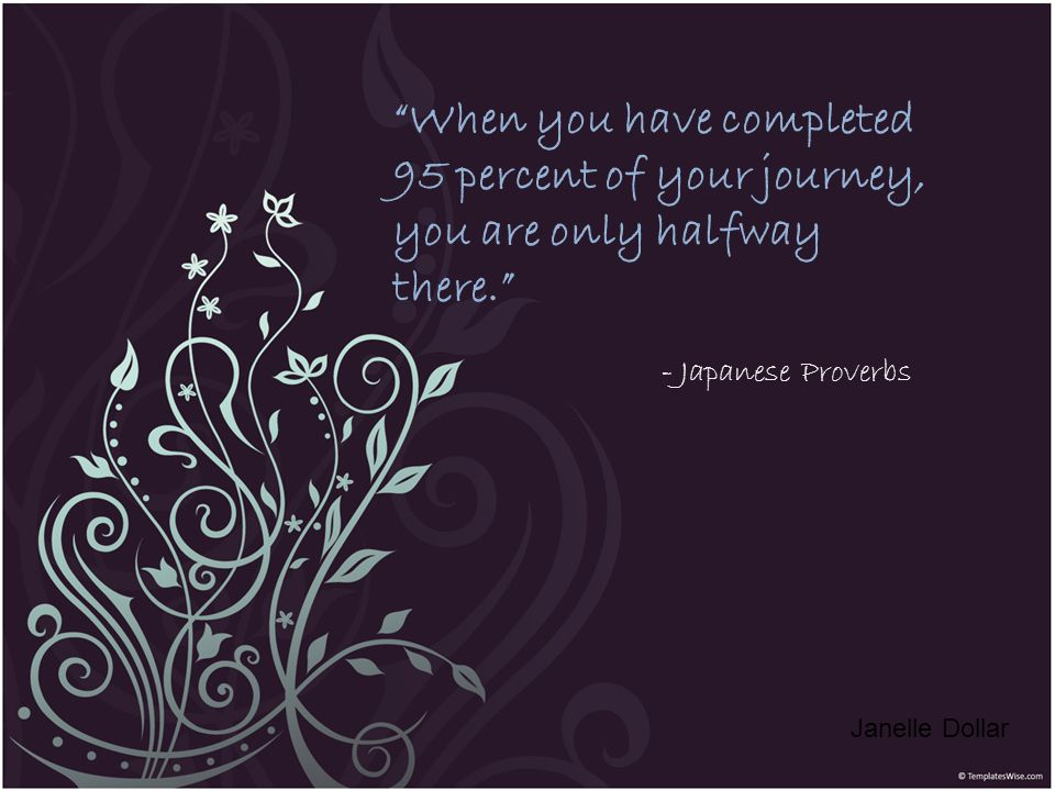 When you have completed 95 percent of your journey, you are only halfway there.