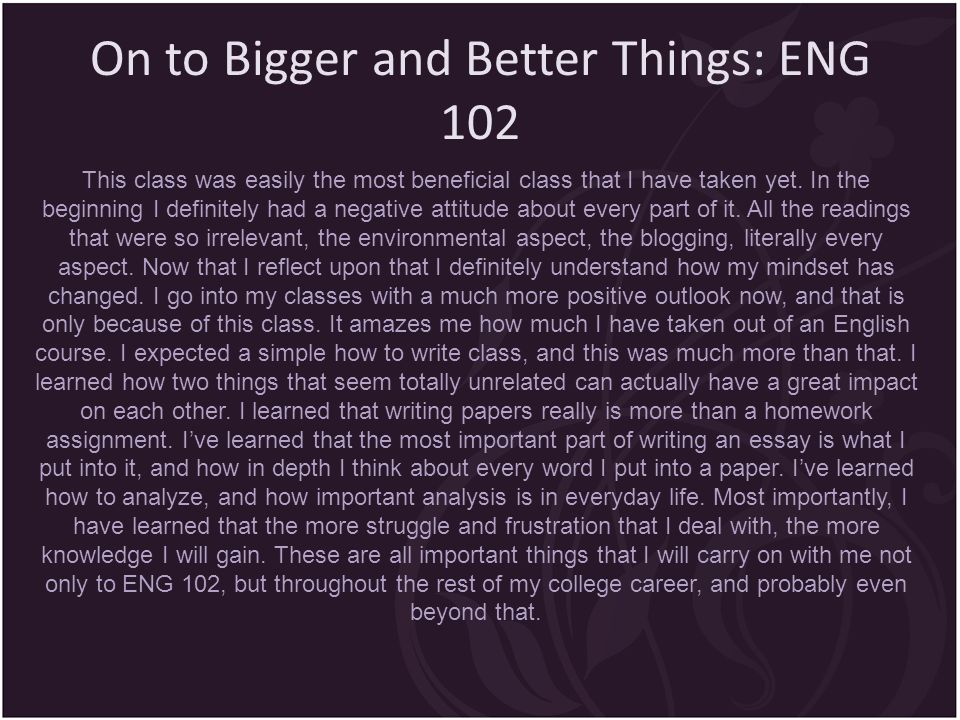 On to Bigger and Better Things: ENG 102