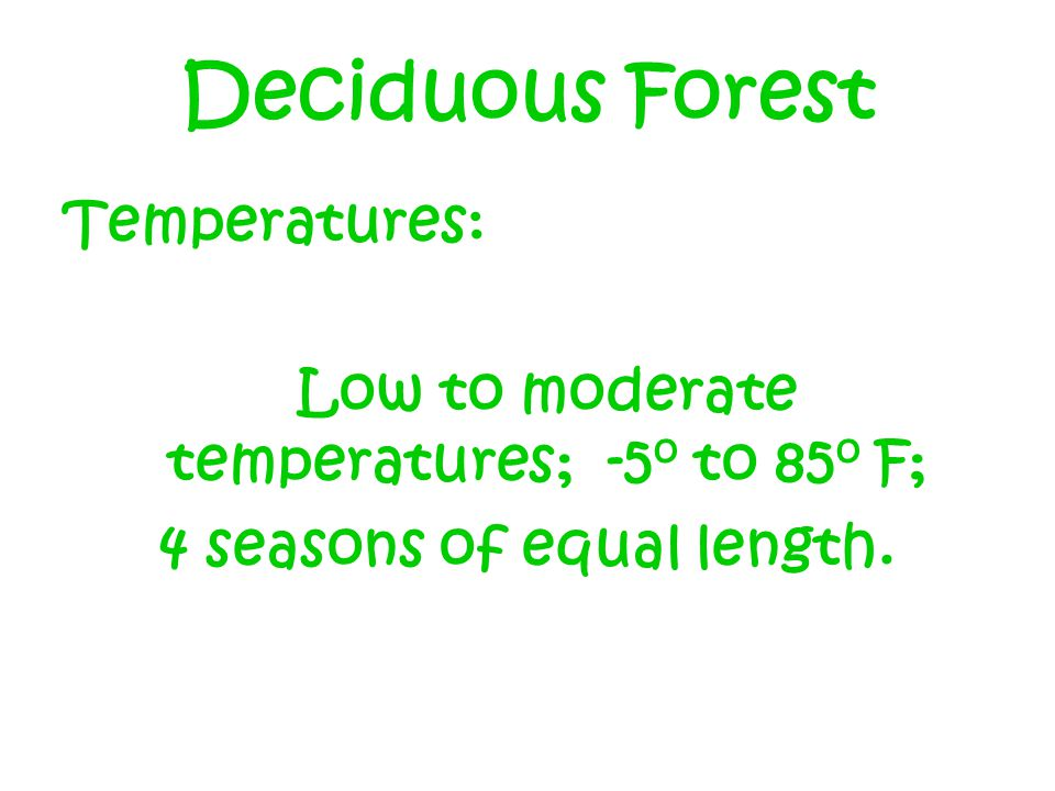Low to moderate temperatures; -5o to 85o F; 4 seasons of equal length.