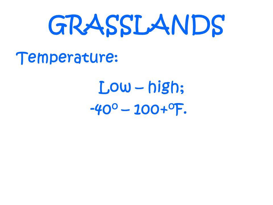 GRASSLANDS Temperature: Low – high; -40o – 100+oF.