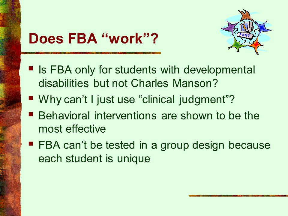 Does FBA work Is FBA only for students with developmental disabilities but not Charles Manson Why can't I just use clinical judgment