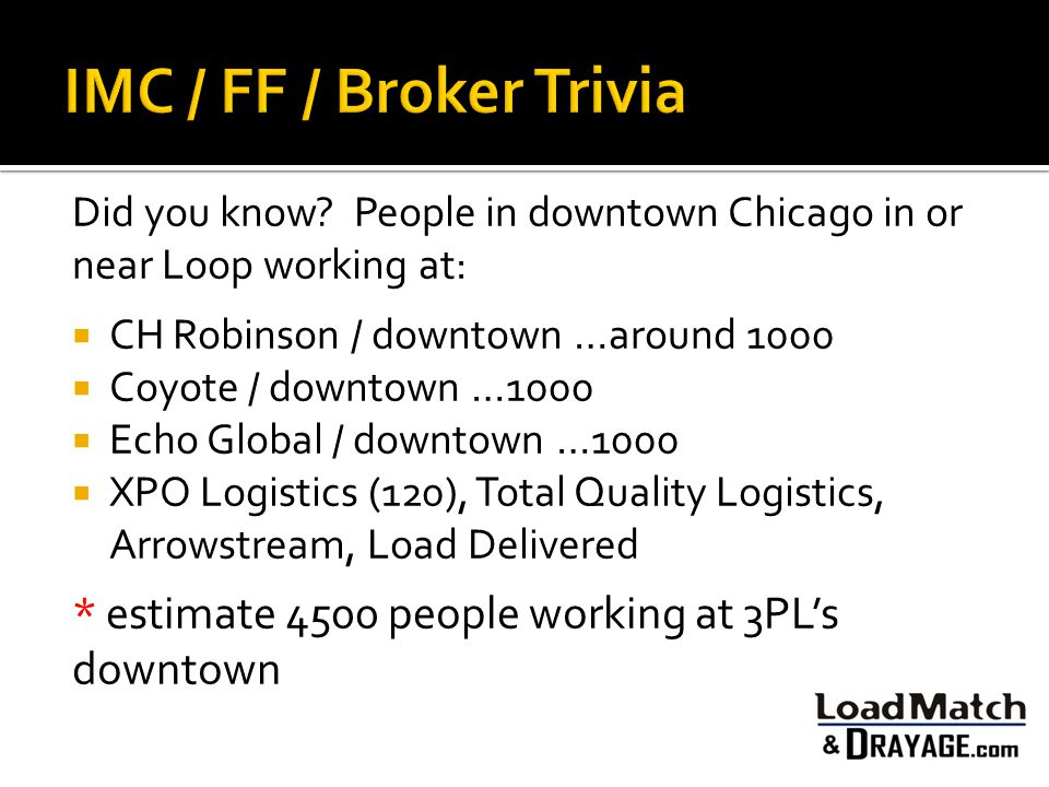 IMC / FF / Broker Trivia Did you know People in downtown Chicago in or near Loop working at: CH Robinson / downtown …around 1000.
