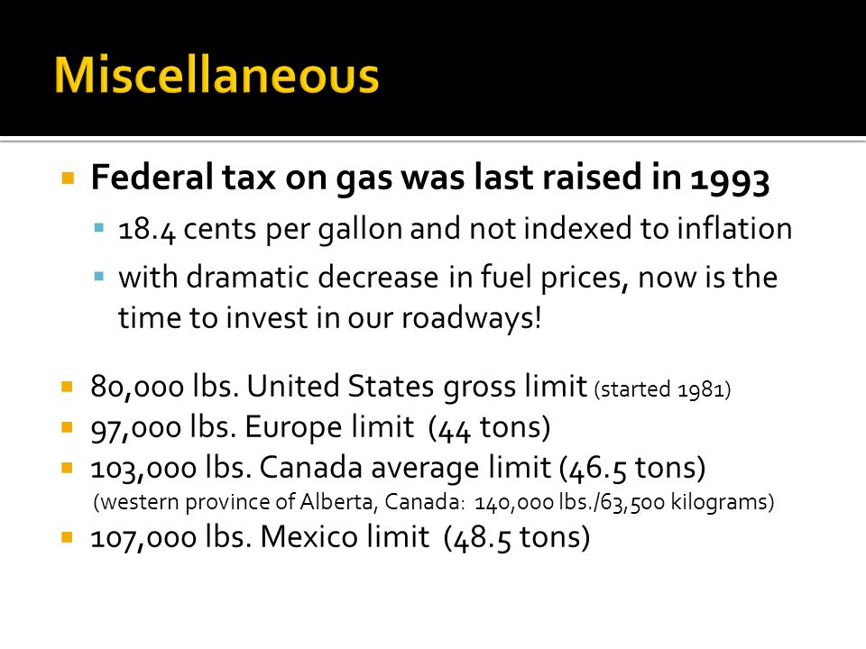 Miscellaneous Federal tax on gas was last raised in 1993