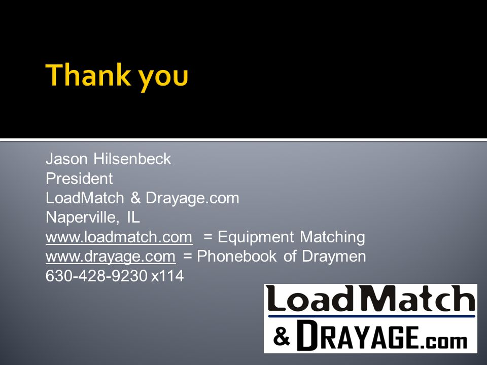 Thank you Jason Hilsenbeck President LoadMatch & Drayage.com